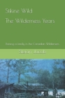 Stikine Wild - The Wilderness Years: Raising a Family in the Canadian Wilderness Cover Image