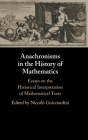 Anachronisms in the History of Mathematics: Essays on the Historical Interpretation of Mathematical Texts Cover Image