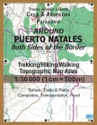 Around Puerto Natales Both Sides of the Border Trekking/Hiking/Walking Topographic Map Atlas 1: 50000 (1cm=500m) Chile & Argentina Patagonia 2017 Terr Cover Image