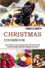 Christmas Cookbook: Great Recipes for Your Christmas Dinner From Start to Finish (From the Christmas Shortbread Cookbook to the Table) Cover Image