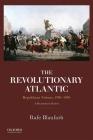 Revolutionary Atlantic: Republican Visions, 1760-1830: A Documentary History Cover Image