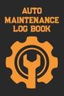 Auto Log Book: Car Maintenance Log Book, Vehicle Maintenance Log Book - Service and Repair Record Book. Log Date, Mileage, Repairs An Cover Image