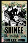 Shinee Adult Coloring Book: Princes of K-Pop and South Korean Boy Band Inspired Coloring Book for Adults Cover Image