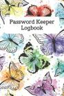 Password Keeper Logbook: Alphabetical Tabs Password Logbook For Old People; Butterfly Password Log Book; Offline Password Keeper Vault; Offline Cover Image