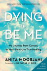 Dying To Be Me: My Journey from Cancer, to Near Death, to True Healing Cover Image