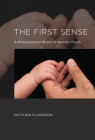 The First Sense: A Philosophical Study of Human Touch Cover Image