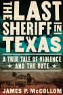 The Last Sheriff in Texas: A True Tale of Violence and the Vote Cover Image
