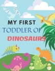 My First Toddler of Dinosaurs: Cute and Fun Dinosaur Coloring Book for Kids & Toddlers, Preschoolers, - Childrens Activity Books Ages 3-8, Great Gift Cover Image