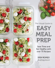 The Visual Guide to Easy Meal Prep: Save Time and Eat Healthy with over 75 Recipes Cover Image