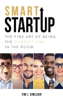 Smart Startup: The Fine Art Of Being The Dumbest One In The Room Cover Image