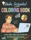 Data Scientist Coloring Book. A Funny, Unique, Snarky Adult Coloring Book For Stress Relief And Relaxation: Novelty Gift Idea For Mathematician, Stati Cover Image
