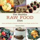 The Healthy Raw Food Diet: Advice and Recipes to Energize, Dehydrate, Lose Weight, and Feel Great Cover Image