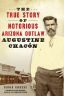 The True Story of Notorious Arizona Outlaw Augustine Chacón (True Crime) Cover Image
