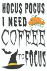 Hocus Pocus I Need Coffee To Focus: Journal to write Halloween quotes and Best Wishes Halloween funny Notebook, Blank Journal Halloween decorations, 1 Cover Image