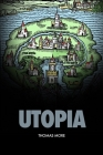 Utopia: A little, true book, both beneficial and enjoyable, about how things should be in the new island Utopia Cover Image