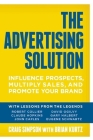 The Advertising Solution: Influence Prospects, Multiply Sales, and Promote Your Brand Cover Image
