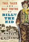 Tall Tales and Half Truths of Billy the Kid (American Legends) Cover Image