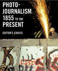 Photojournalism, 1855 to the Present: Editor's Choice Cover Image