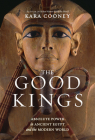 The Good Kings: Absolute Power in Ancient Egypt and the Modern World Cover Image