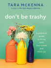 Don't Be Trashy: A Practical Guide to Living with Less Waste and More Joy Cover Image