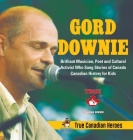 Gord Downie - Brilliant Musician, Poet and Cultural Activist Who Sang Stories of Canada - Canadian History for Kids - True Canadian Heroes Cover Image