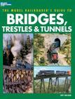 Model Railroader's Guide to Bridges, Trestles & Tunnels (Model Railroader's Guide To...) Cover Image