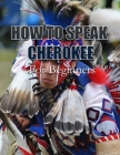 How to Speak Cherokee: For Beginners Cover Image