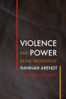 Violence and Power in the Thought of Hannah Arendt (Intellectual History of the Modern Age) Cover Image
