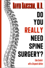 Do You Really Need Spine Surgery?: Take Control with a Surgeon's Advice Cover Image