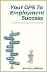 Your GPS to Employment Success: How to Find and Succeed in the Right Job Cover Image