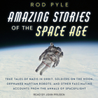 Amazing Stories of the Space Age: True Tales of Nazis in Orbit, Soldiers on the Moon, Orphaned Martian Robots, and Other Fascinating Accounts from the Cover Image