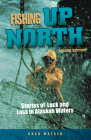 Fishing Up North: Stories of Luck and Loss in Alaskan Waters Cover Image