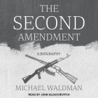 The Second Amendment: A Biography Cover Image