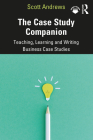 The Case Study Companion: Teaching, Learning and Writing Business Case Studies Cover Image