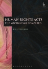 Human Rights Acts: The Mechanisms Compared (Hart Studies in Comparative Public Law #5) Cover Image