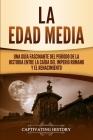 La Edad Media: Una Guía fascinante del período de la historia entre la caída del Imperio romano y el Renacimiento Cover Image