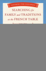 Searching for Family and Traditions at the French Table: Book Two Nord-Pas-De-Calais, Normandy, Brittany, Loire and Auvergne: Savoring the Olde Ways Cover Image