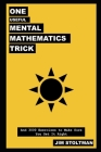 One Useful Mental Mathematics Trick, and 3000 Exercises to Make Sure You Get It Right Cover Image