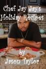 Chef Jay Jay's Holiday Recipes Cover Image