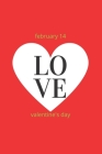 february 14 love valentine's day GIFT: Lined Notebook / Journal Gift, 120 Pages, 6x9, Soft Cover, Matte Finish Cover Image