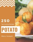 Top 250 Yummy Potato Recipes: From The Yummy Potato Cookbook To The Table Cover Image