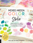 Mixed Media Color Studio: Explore Modern Color Theory to Create Unique Palettes and Find Your Creative Voice--Play with Acrylics, Pastels, Inks, Graphite, and More Cover Image