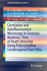 Correlation and Autofluorescence Microscopy in Forensics Medicine: Time of Death Detection Using Polycrystalline Cerebrospinal Fluid Films (Springerbriefs in Physics) Cover Image