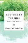 God Dies by the Nile and other Novels by Nawal El Saadawi: God Dies by the Nile, Searching and The Circling Song Cover Image