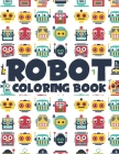 Robot Coloring Book: Kids Coloring Activity Sheets With Robot Illustrations, Amazing Illustrations To Trace And Color, Great Birthday Gift Cover Image