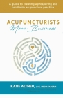Acupuncturists Mean Business: A guide to creating a profitable and prospering acupuncture practice Cover Image