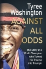 Against All Odds: The Story of a World Champion who Turned his Trauma into Triumph Cover Image