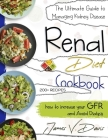Renal Diet Cookbook: The Ultimate Guide to Managing Kidney Disease and Avoid Dialysis with Low Protein and Low Potassium Recipes Cover Image