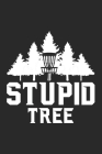 Stupid Tree: Disc golf scorebook with 120 disc golf score sheets - Best Scorecard Template log book to keep scores -Great Gift for Cover Image