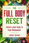 Body Reset Diet: THE FULL BODY RESET - Return Your Body To Peak Metabolism Cover Image